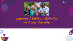 When you think about creating and maintaining a positive learning environment, or simply reducing challenging behavior, it may not immediately occur to you that allowing the children time outside can have a significant impact. But it can – and there are many reasons why